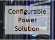 Product Notice: Configurable Power Solution Website Update